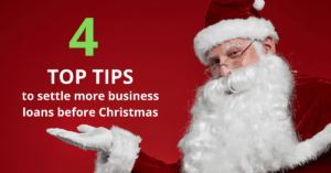 4 Tips to settle more business loans before Xmas